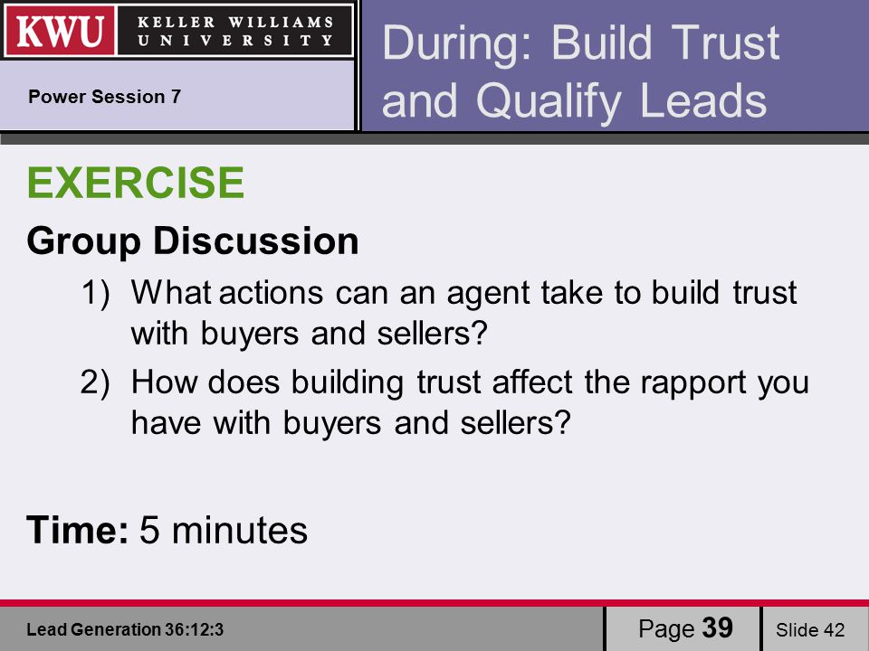Lead Generation 36:12:3 Slide 42 EXERCISE Group Discussion 1)What actions can an agent take to build trust with buyers and sellers.