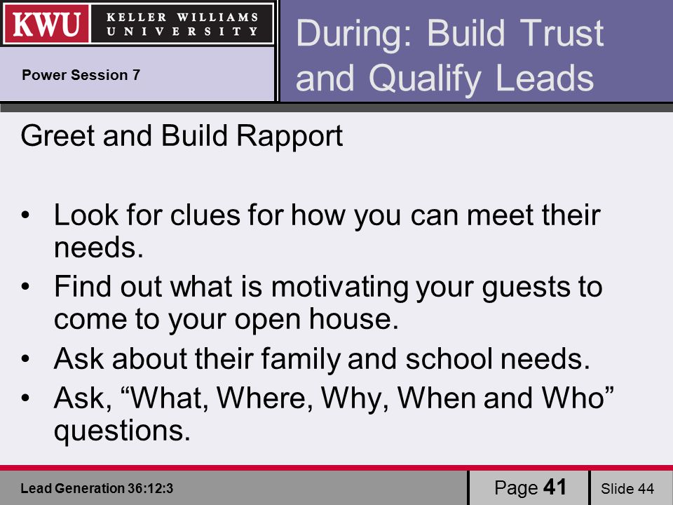Lead Generation 36:12:3 Slide 44 During: Build Trust and Qualify Leads Greet and Build Rapport Look for clues for how you can meet their needs.