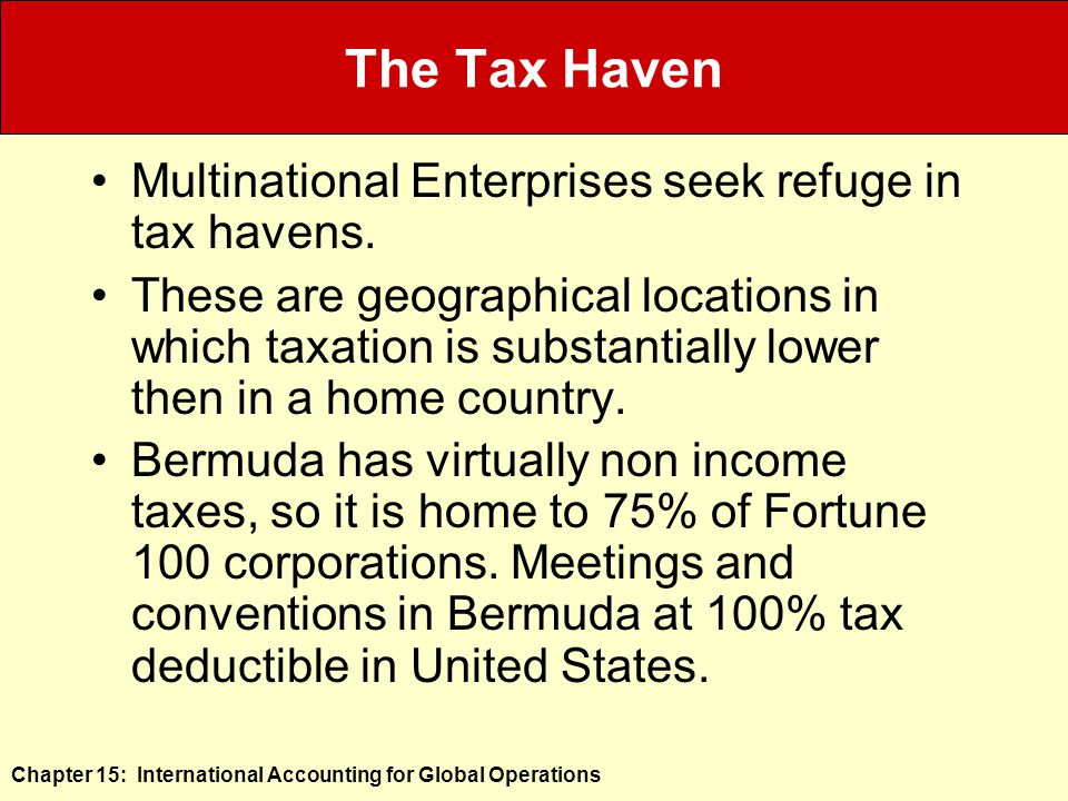 Chapter 15: International Accounting for Global Operations The Tax Haven Multinational Enterprises seek refuge in tax havens.