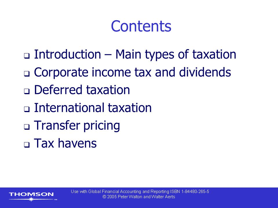 Contents  Introduction – Main types of taxation  Corporate income tax and dividends  Deferred taxation  International taxation  Transfer pricing  Tax havens