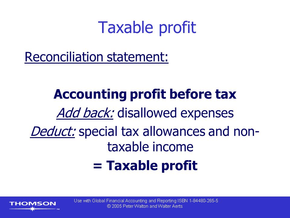 Taxable profit Reconciliation statement: Accounting profit before tax Add back: disallowed expenses Deduct: special tax allowances and non- taxable in