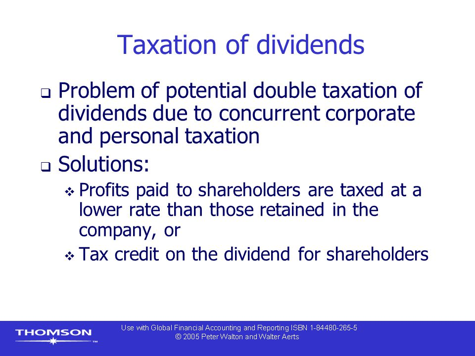 Taxation of dividends  Problem of potential double taxation of dividends due to concurrent corporate and personal taxation  Solutions:  Profits pai