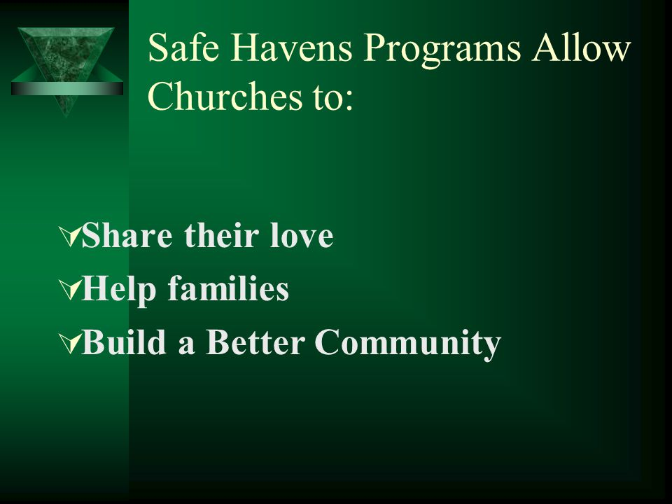 Safe Havens Programs Allow Churches to:  Share their love  Help families  Build a Better Community