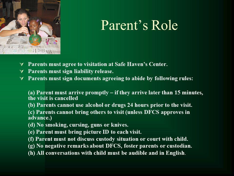 Parent's Role  Parents must agree to visitation at Safe Haven's Center.  Parents must sign liability release.  Parents must sign documents agreeing