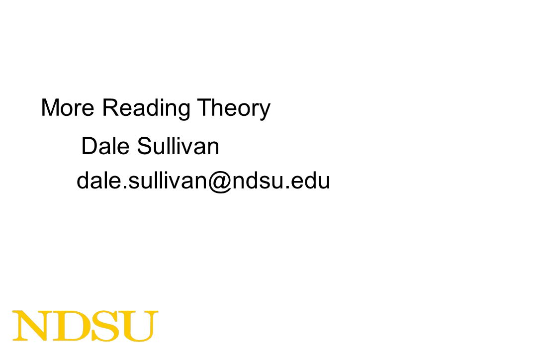 More Reading Theory Dale Sullivan dale.sullivan@ndsu.edu