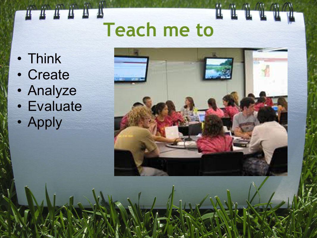 Teach me to Think Create Analyze Evaluate Apply
