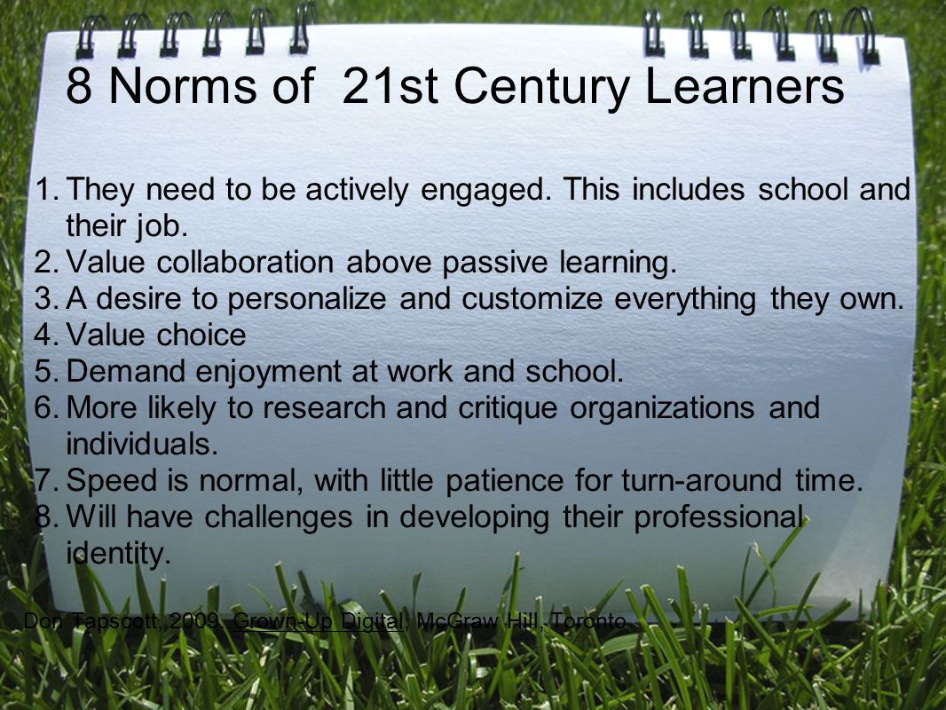 8 Norms of 21st Century Learners 1.They need to be actively engaged.
