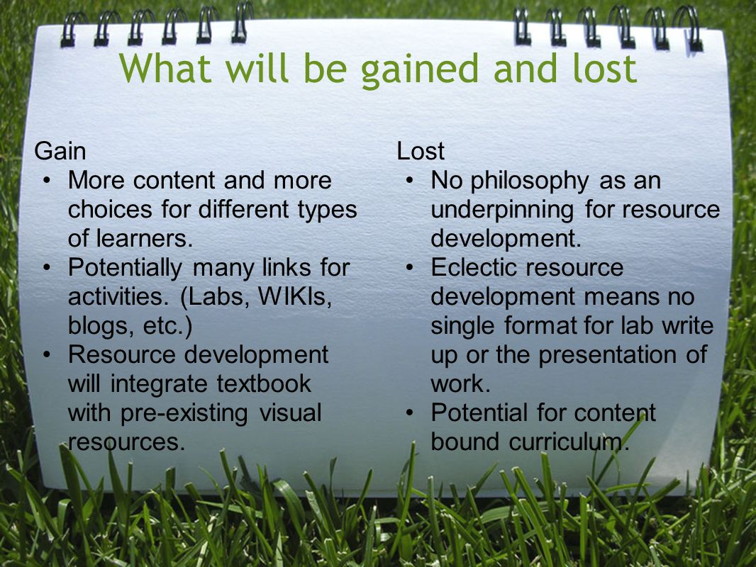 What will be gained and lost Gain More content and more choices for different types of learners.