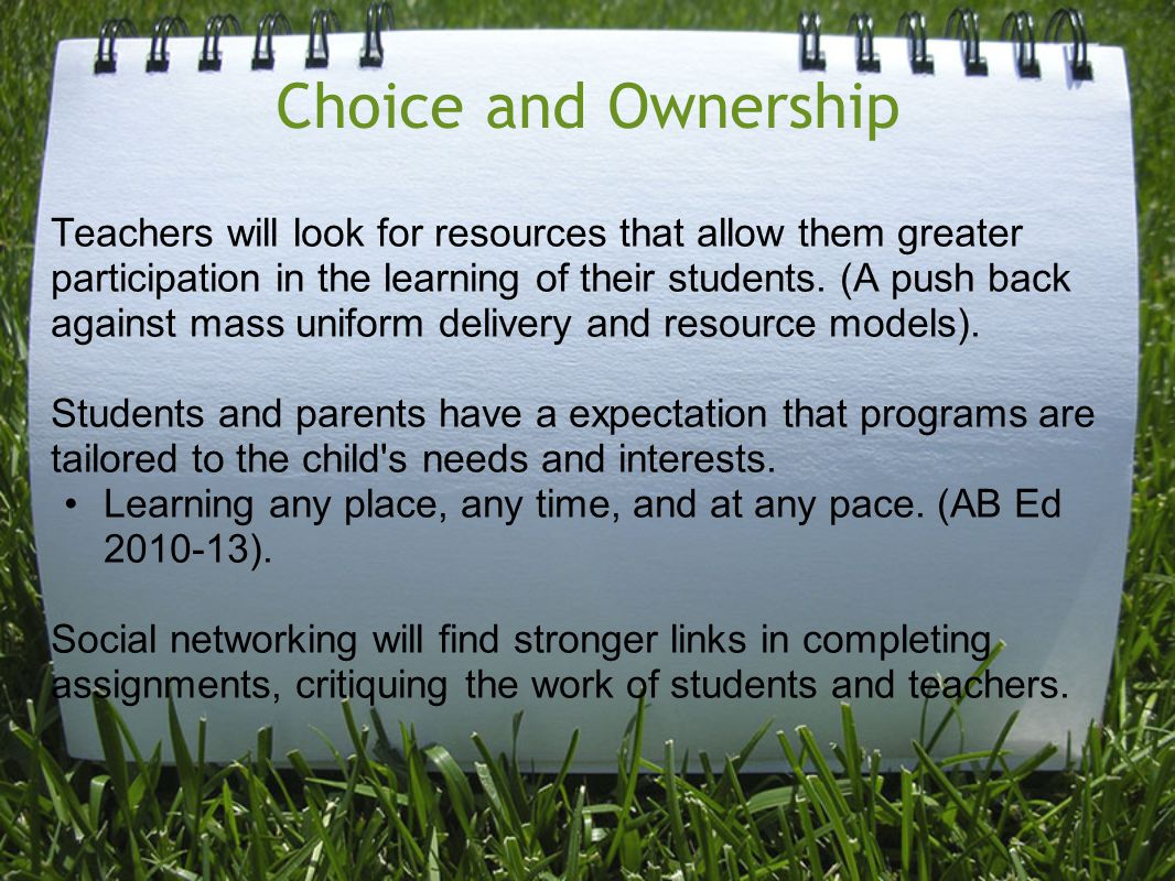 Choice and Ownership Teachers will look for resources that allow them greater participation in the learning of their students. (A push back against ma