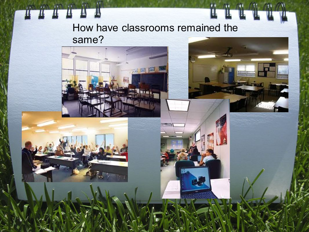 How have classrooms remained the same?
