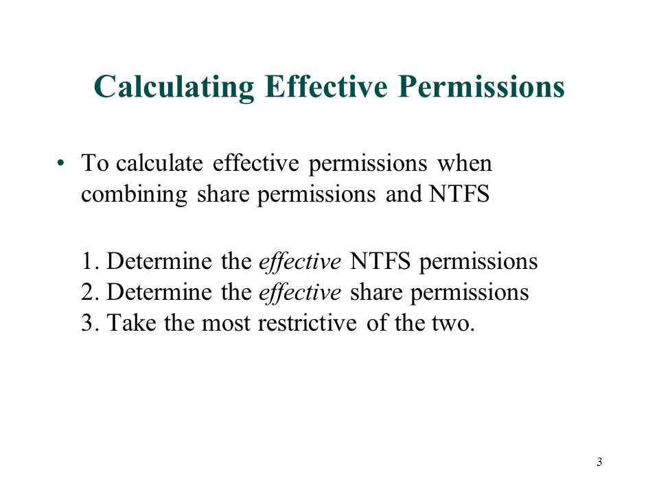 Calculating Effective Permissions To calculate effective permissions when combining share permissions and NTFS 1. Determine the effective NTFS permiss