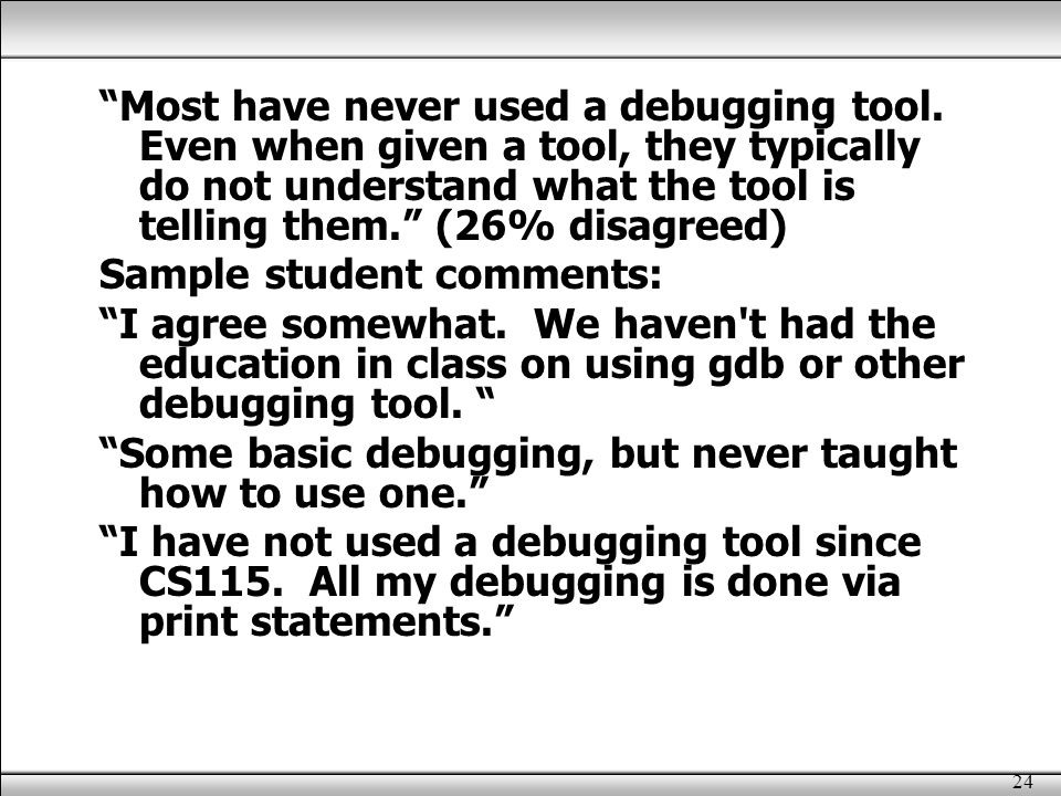 24 Most have never used a debugging tool.