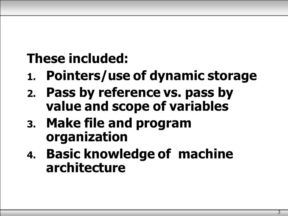 3 These included: 1.Pointers/use of dynamic storage 2.