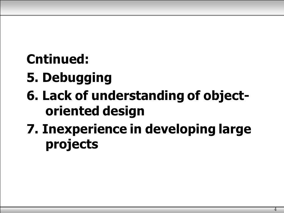 4 Cntinued: 5.Debugging 6. Lack of understanding of object- oriented design 7.