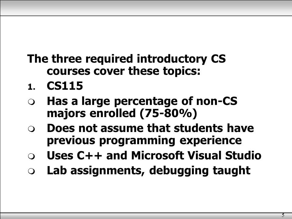 5 The three required introductory CS courses cover these topics: 1.
