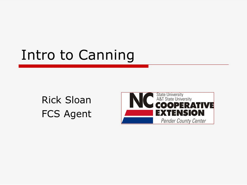 Intro to Canning Rick Sloan FCS Agent