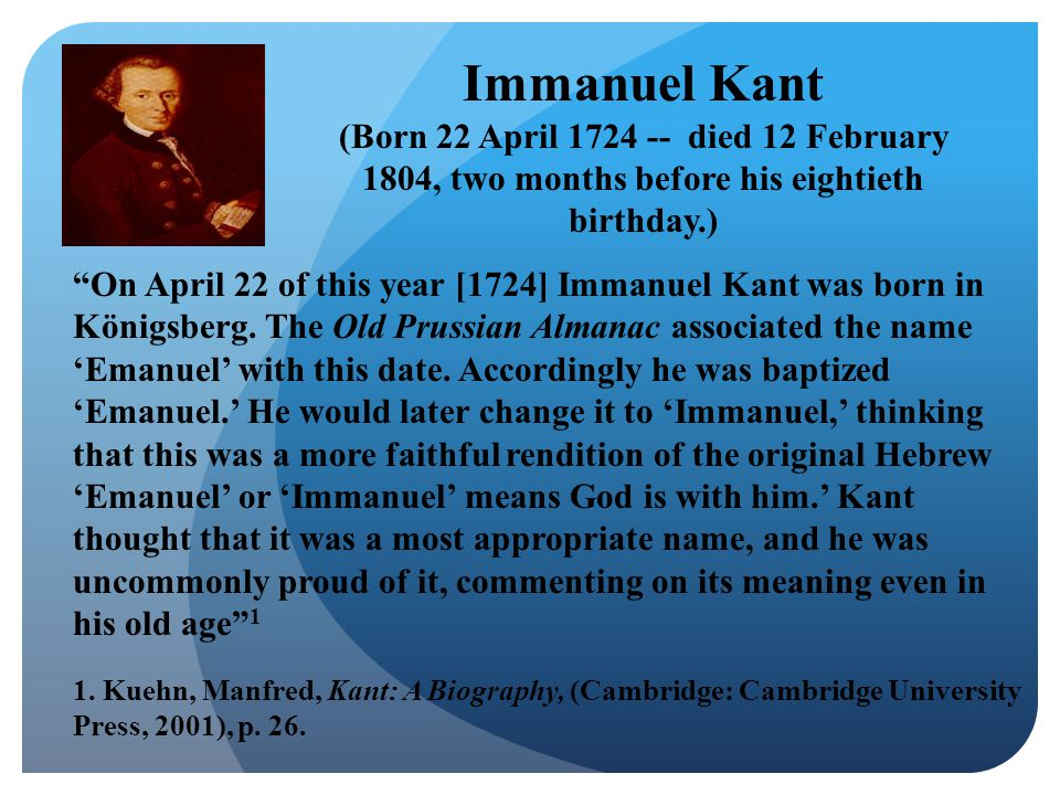 On April 22 of this year [1724] Immanuel Kant was born in Königsberg.