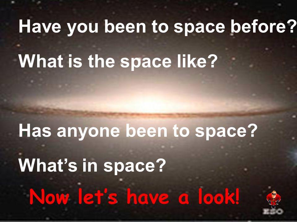 1. 你曾经进入过太空吗? ________ you ever ________ into space.