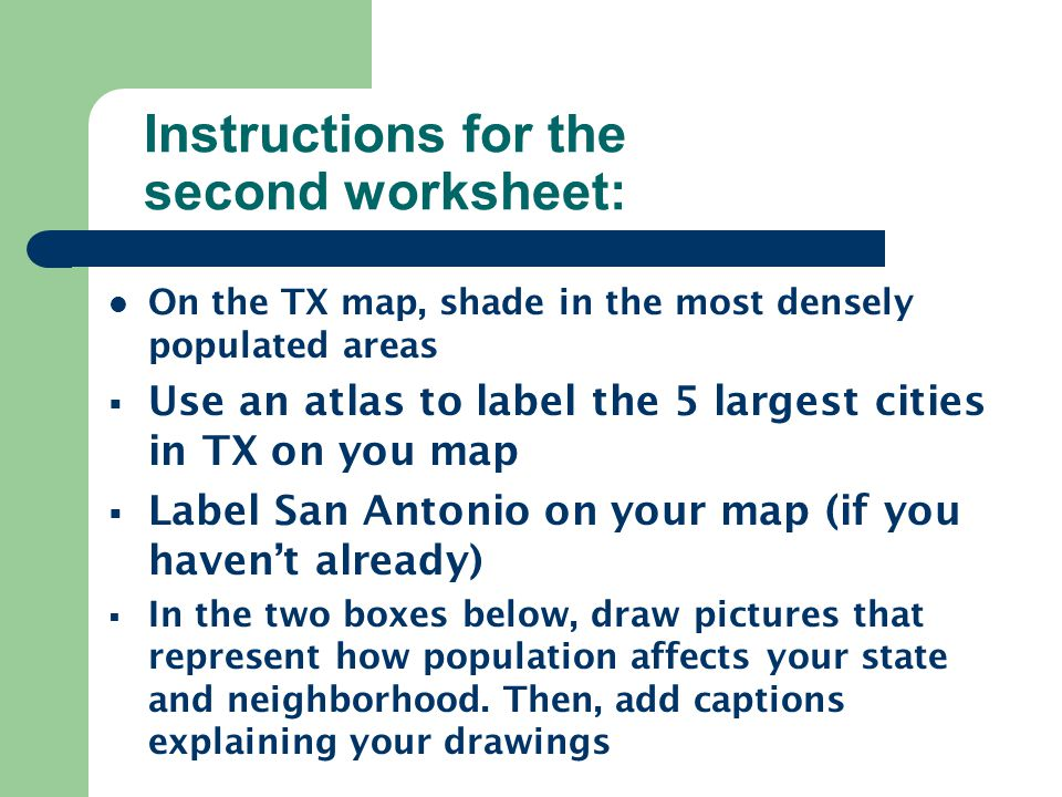 Instructions for the second worksheet: On the TX map, shade in the most densely populated areas  Use an atlas to label the 5 largest cities in TX on