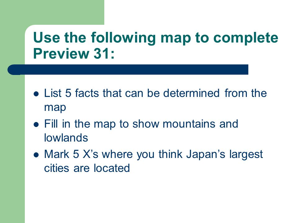 Use the following map to complete Preview 31: List 5 facts that can be determined from the map Fill in the map to show mountains and lowlands Mark 5 X