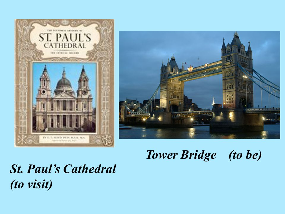 Tower Bridge (to be) St. Paul's Cathedral (to visit)