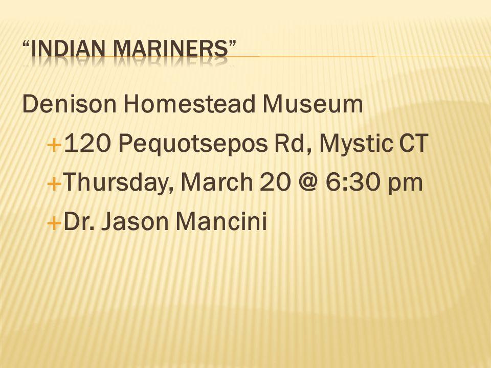 Denison Homestead Museum  120 Pequotsepos Rd, Mystic CT  Thursday, March 20 @ 6:30 pm  Dr.
