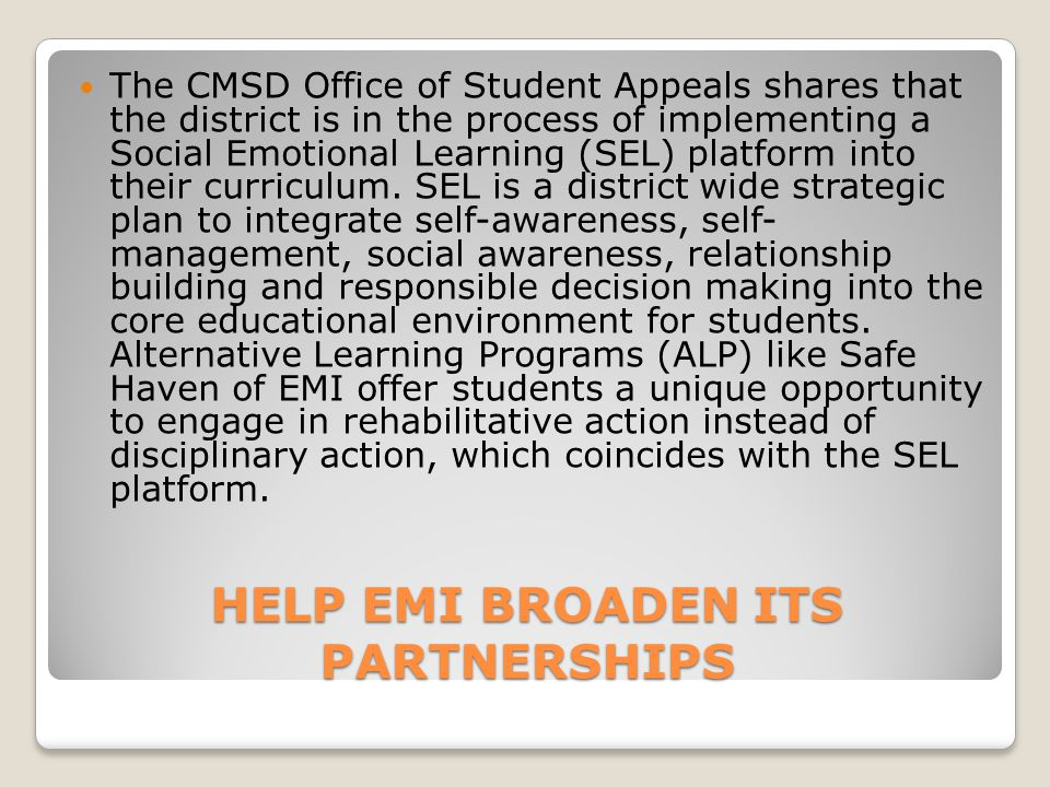 HELP EMI BROADEN ITS PARTNERSHIPS The CMSD Office of Student Appeals shares that the district is in the process of implementing a Social Emotional Learning (SEL) platform into their curriculum.