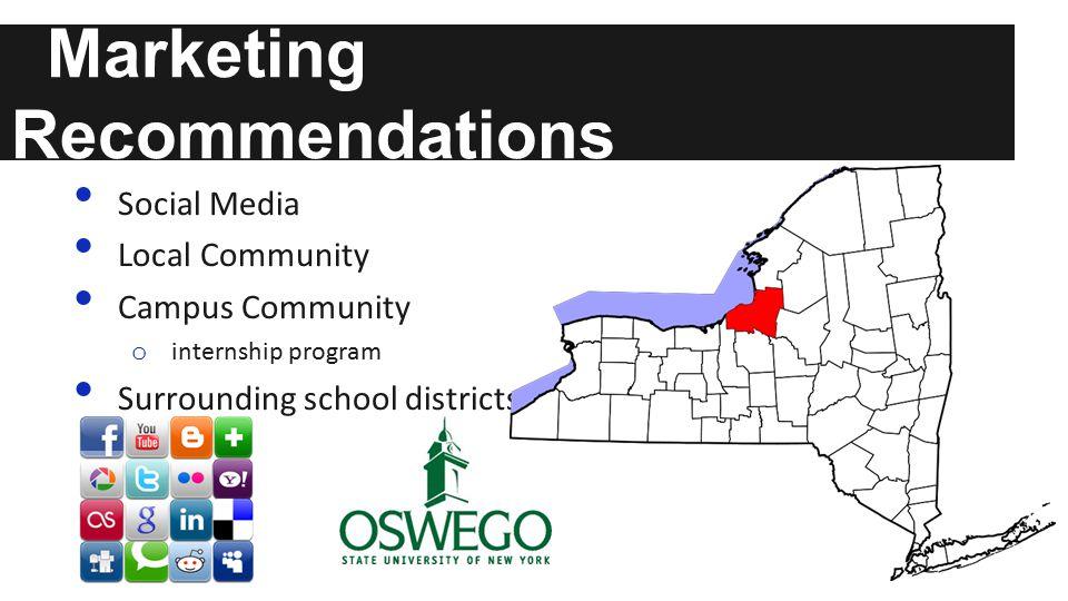 Marketing Recommendations Social Media Local Community Campus Community o internship program Surrounding school districts