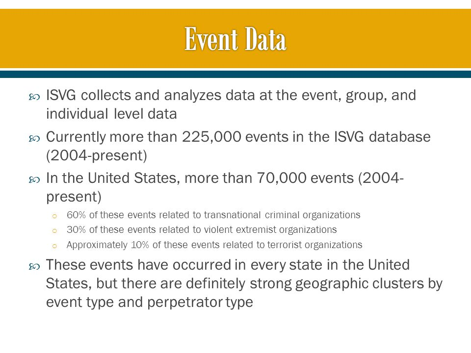  ISVG collects and analyzes data at the event, group, and individual level data  Currently more than 225,000 events in the ISVG database (2004-prese