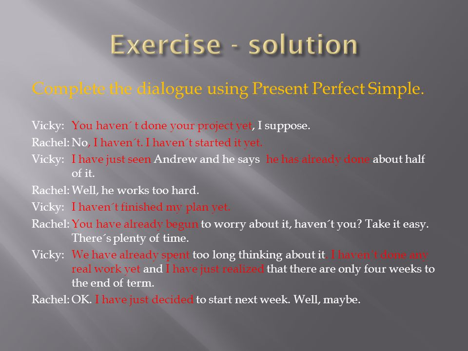Complete the dialogue using Present Perfect Simple.