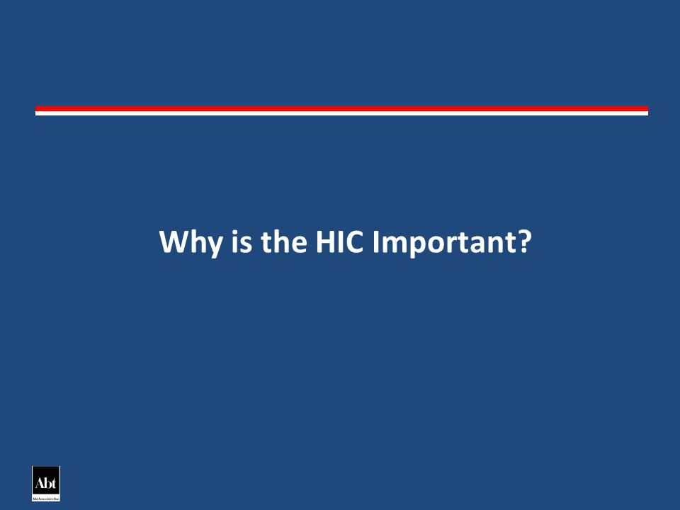 The HIC allows HUD and the CoC to understand the housing capacity of the community The HIC is compared to the PIT to analyze system capacity The HIC is critical in completing the following: – Annual Homelessness Assessment Report (AHAR) – Notice for Funding Availability (NOFA) – Local CoC Planning Housing Needs Assessment Gaps In Service Assessment Special Populations Housing Assessment
