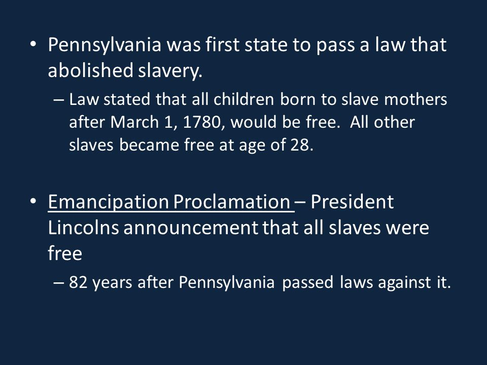 Pennsylvania was first state to pass a law that abolished slavery.