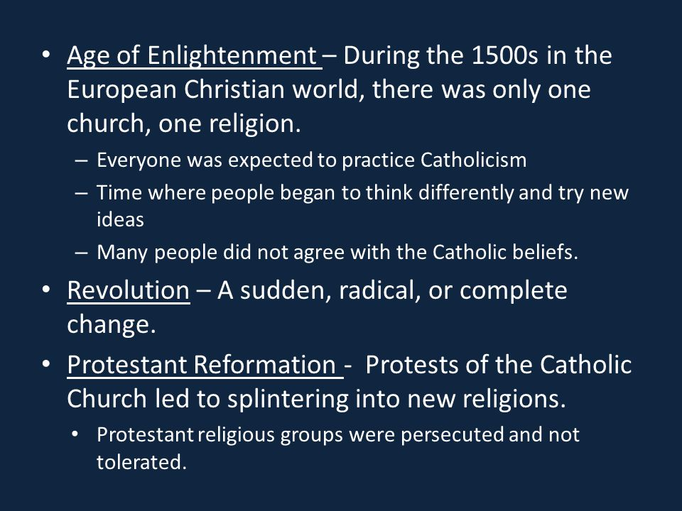 Age of Enlightenment – During the 1500s in the European Christian world, there was only one church, one religion.