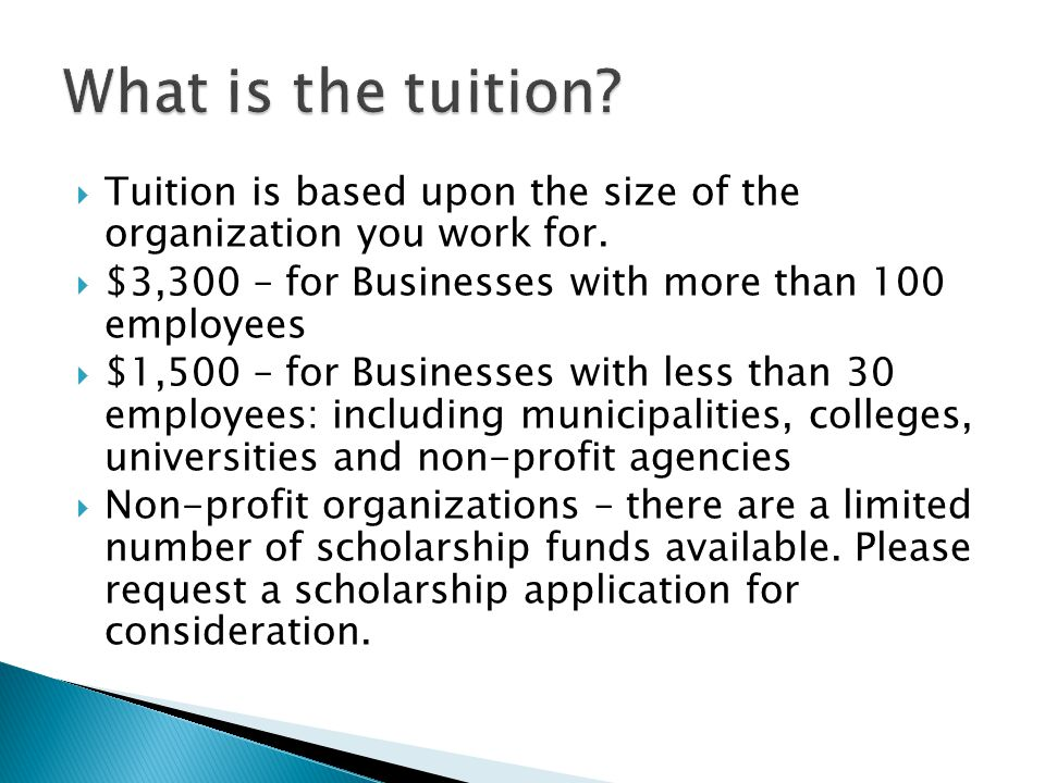  Tuition is based upon the size of the organization you work for.