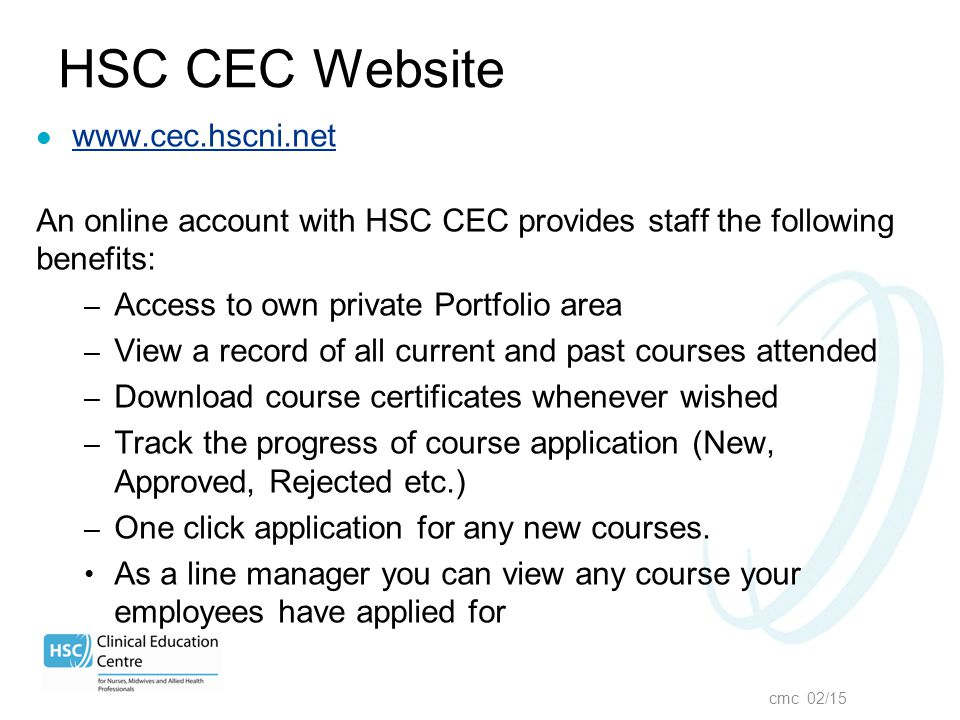 www.cec.hscni.net An online account with HSC CEC provides staff the following benefits: – Access to own private Portfolio area – View a record of all