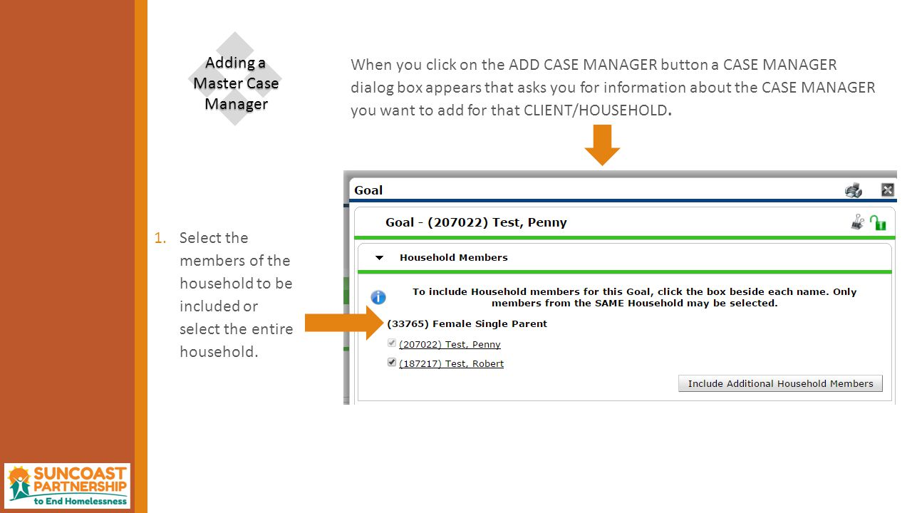 When you click on the ADD CASE MANAGER button a CASE MANAGER dialog box appears that asks you for information about the CASE MANAGER you want to add for that CLIENT/HOUSEHOLD.