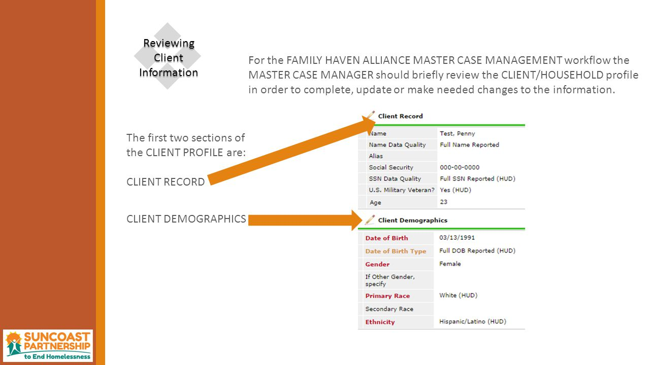 For the FAMILY HAVEN ALLIANCE MASTER CASE MANAGEMENT workflow the MASTER CASE MANAGER should briefly review the CLIENT/HOUSEHOLD profile in order to complete, update or make needed changes to the information.