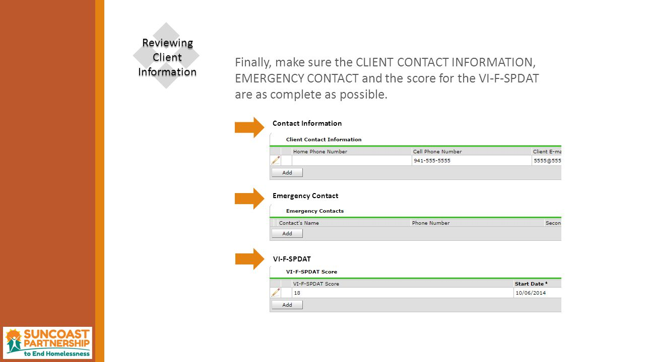 Finally, make sure the CLIENT CONTACT INFORMATION, EMERGENCY CONTACT and the score for the VI-F-SPDAT are as complete as possible.