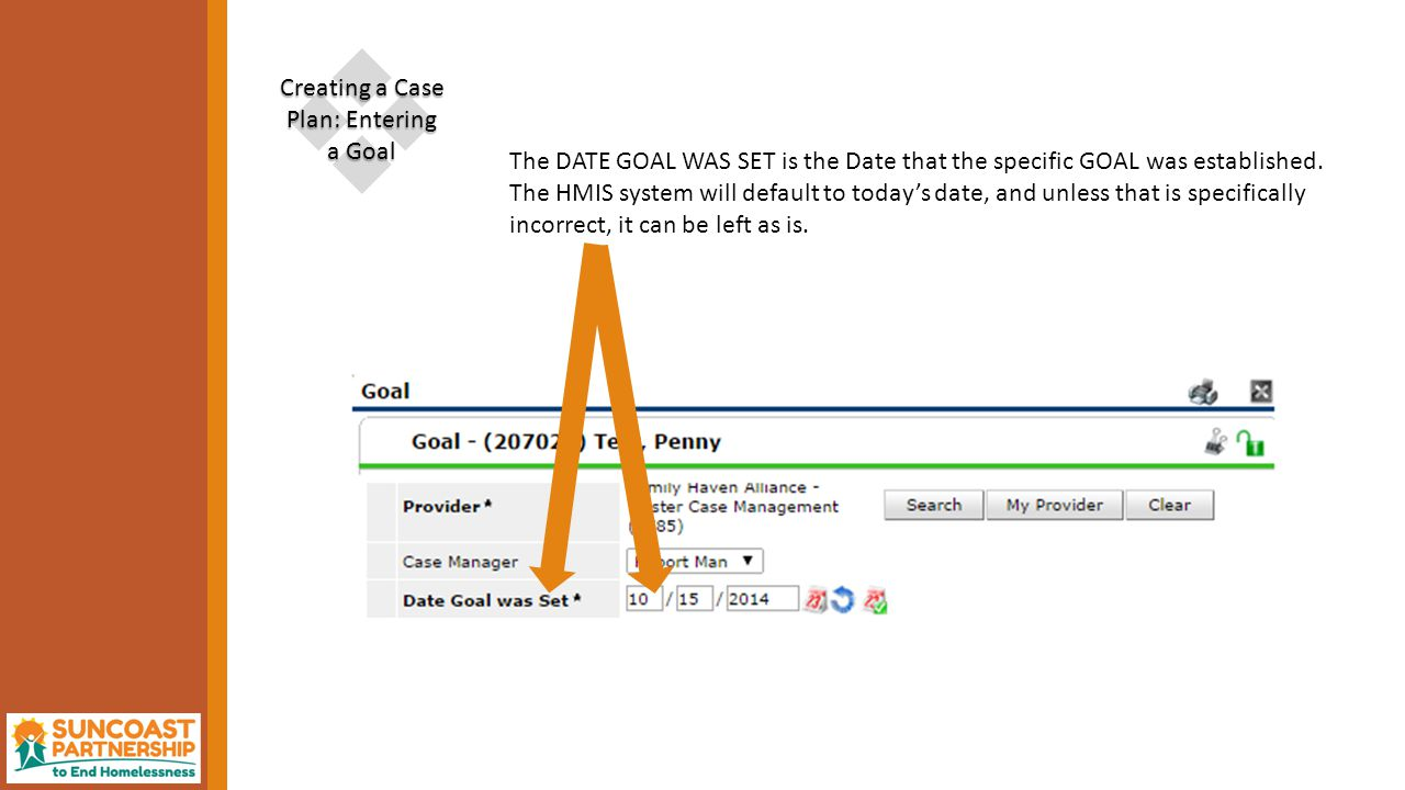  Creating a Case Plan: Entering a Goal The DATE GOAL WAS SET is the Date that the specific GOAL was established.