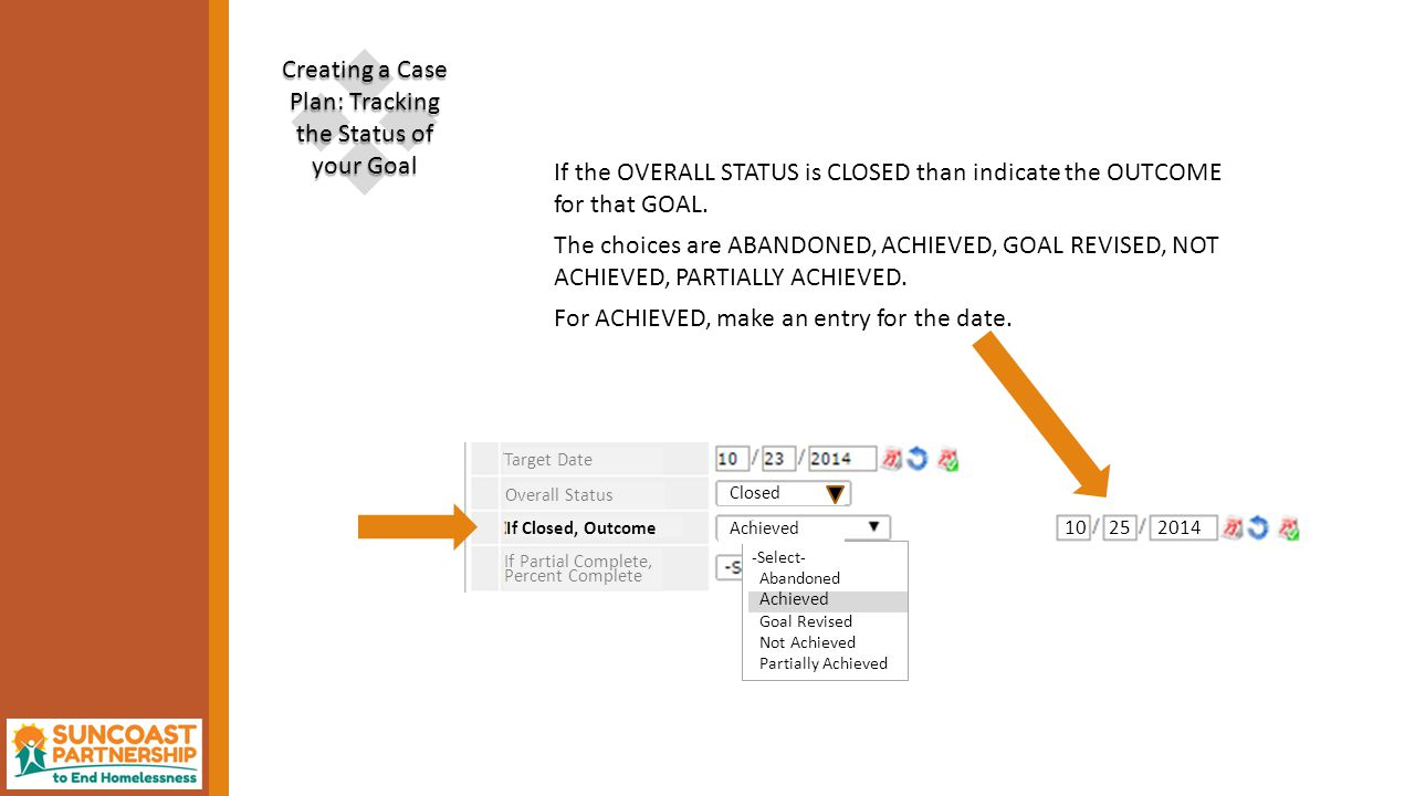 -Select- Abandoned Achieved Goal Revised Not Achieved Partially Achieved Closed If the OVERALL STATUS is CLOSED than indicate the OUTCOME for that GOAL.