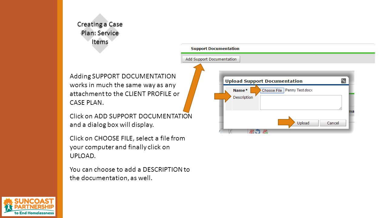  Creating a Case Plan: Service Items Adding SUPPORT DOCUMENTATION works in much the same way as any attachment to the CLIENT PROFILE or CASE PLAN.