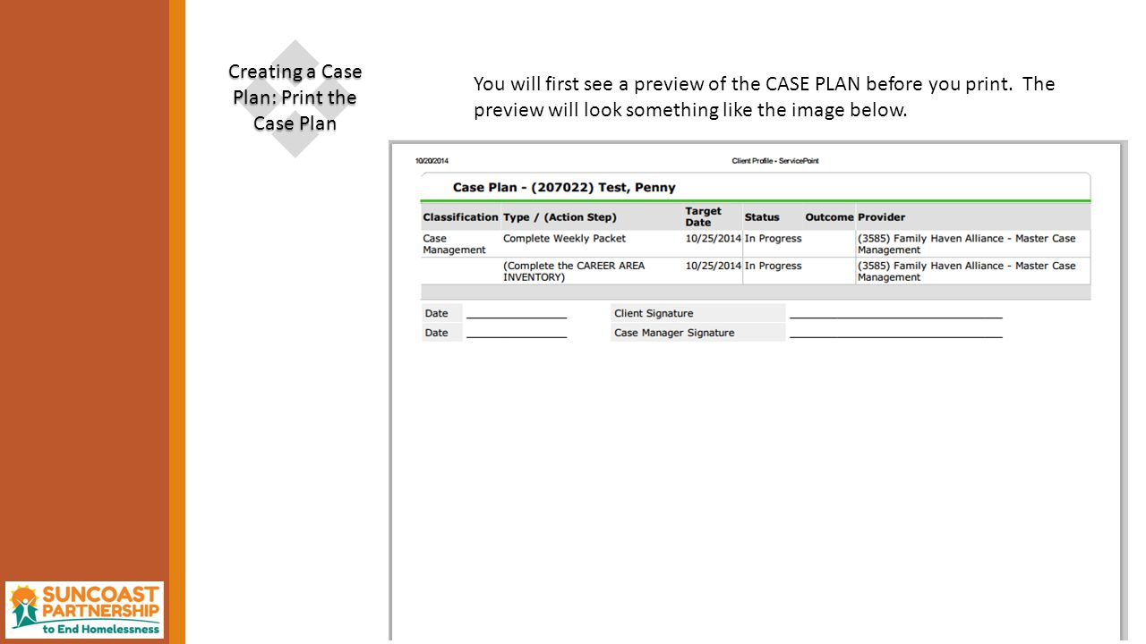  Creating a Case Plan: Print the Case Plan You will first see a preview of the CASE PLAN before you print.