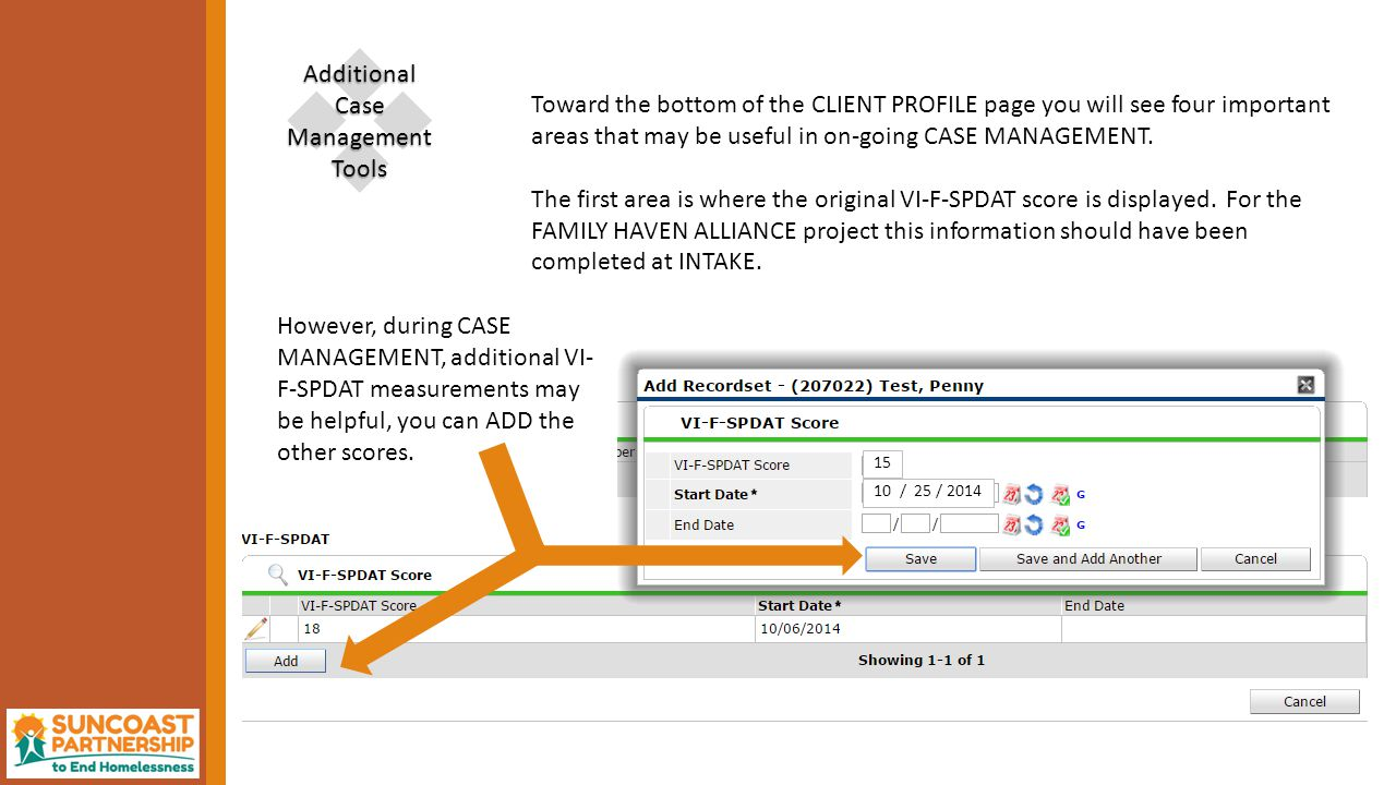  Additional Case Management Tools However, during CASE MANAGEMENT, additional VI- F-SPDAT measurements may be helpful, you can ADD the other scores.