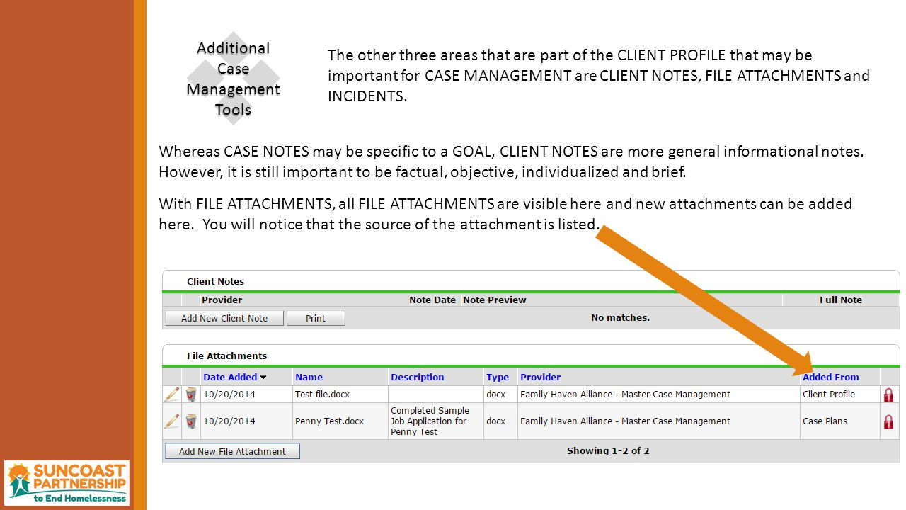  Additional Case Management Tools The other three areas that are part of the CLIENT PROFILE that may be important for CASE MANAGEMENT are CLIENT NOTES, FILE ATTACHMENTS and INCIDENTS.