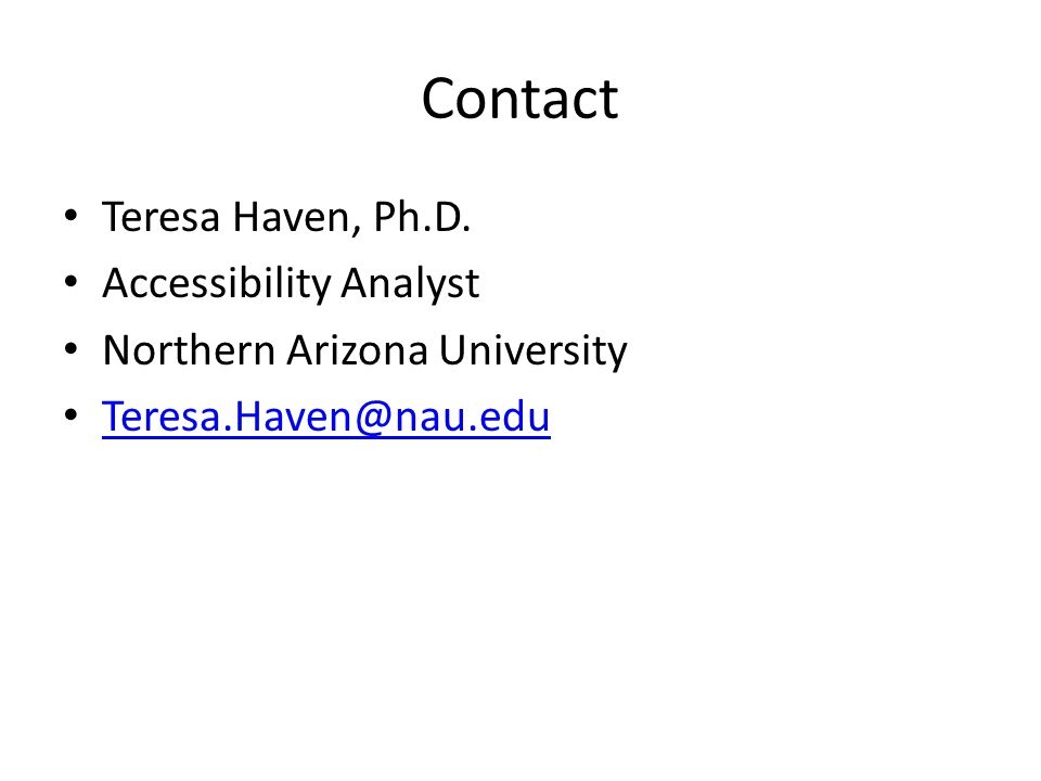 Contact Teresa Haven, Ph.D. Accessibility Analyst Northern Arizona University Teresa.Haven@nau.edu