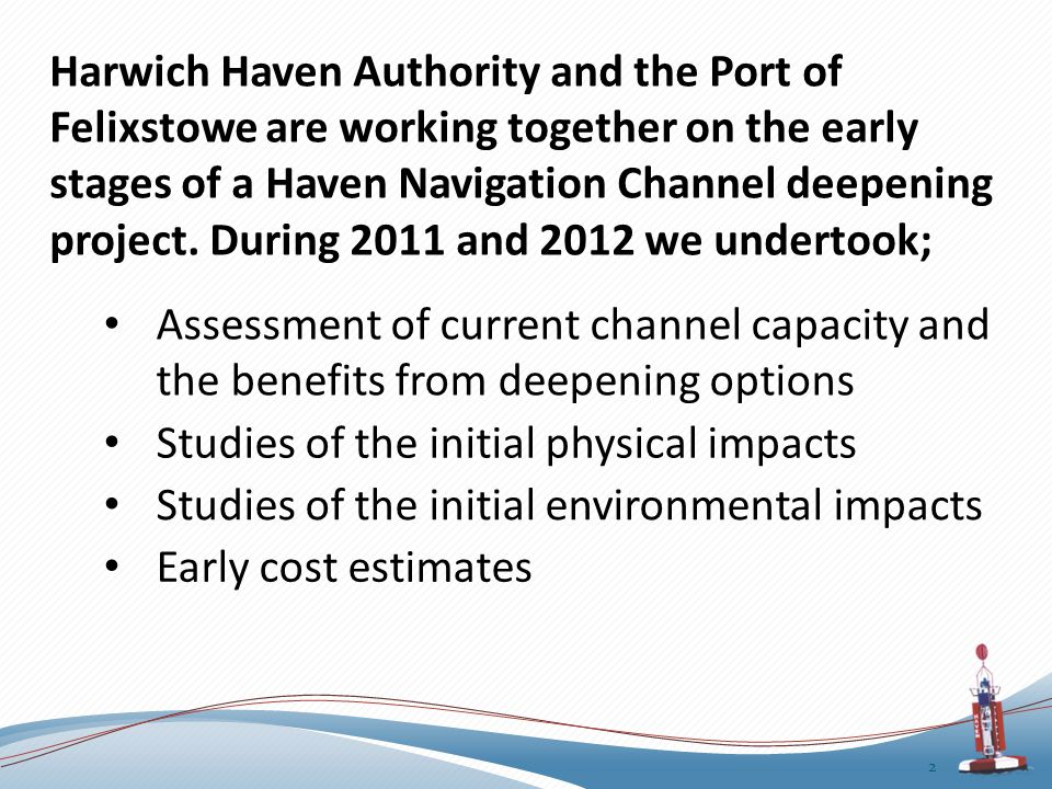 Harwich Haven Authority and the Port of Felixstowe are working together on the early stages of a Haven Navigation Channel deepening project.