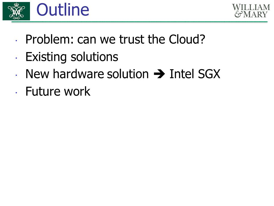 Outline  Problem: can we trust the Cloud.