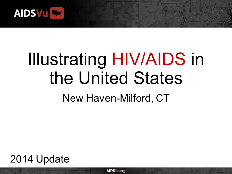 Illustrating HIV/AIDS in the United States 2014 Update New Haven-Milford, CT