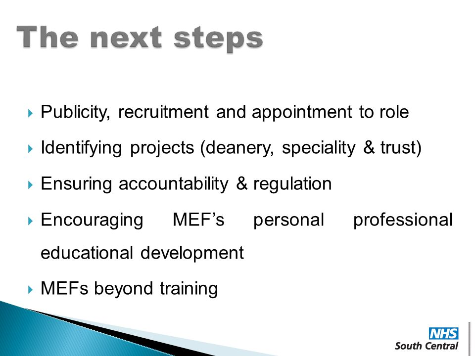  Publicity, recruitment and appointment to role  Identifying projects (deanery, speciality & trust)  Ensuring accountability & regulation  Encouraging MEF's personal professional educational development  MEFs beyond training