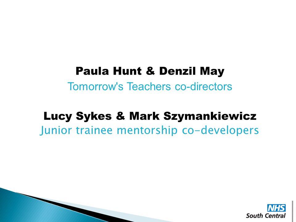 Paula Hunt & Denzil May Tomorrow s Teachers co-directors Lucy Sykes & Mark Szymankiewicz Junior trainee mentorship co-developers